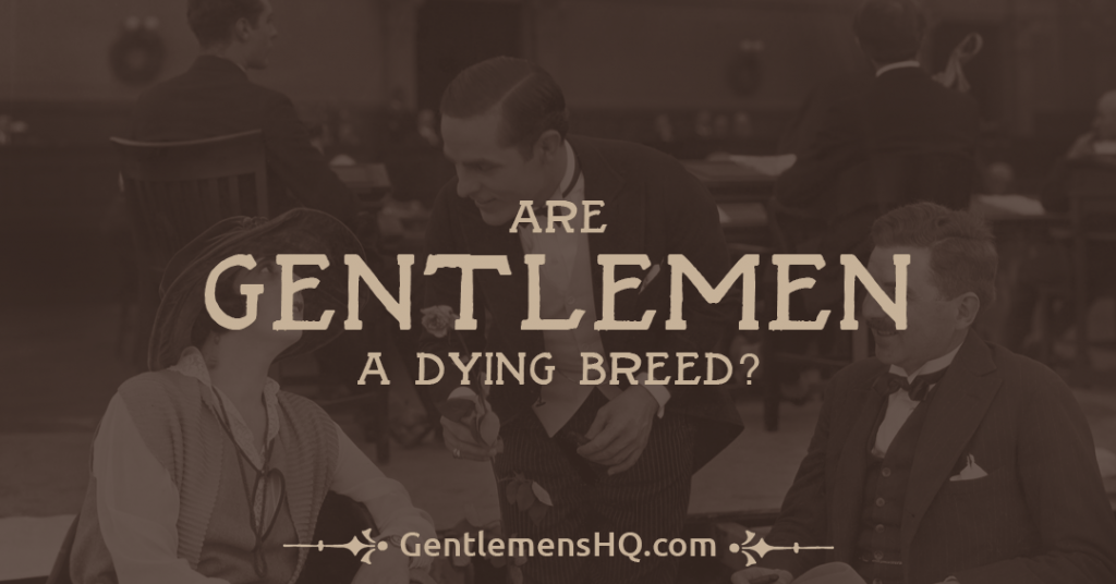 Are Gentlemen A Dying Breed?