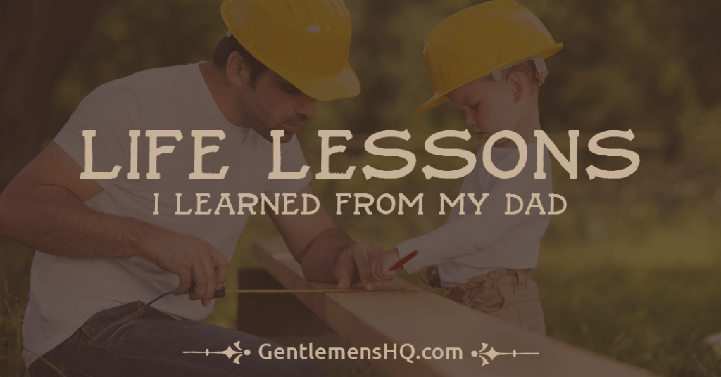 Life Lessons I Learned From My Dad